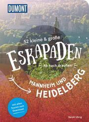 52 kleine & große Eskapaden in und um Mannheim und Heidelberg