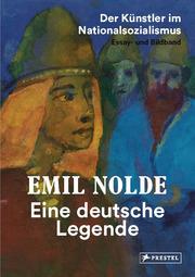 Emil Nolde. Eine deutsche Legende