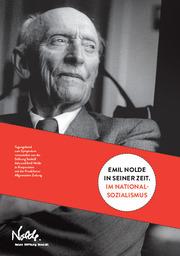 Emil Nolde in seiner Zeit. Im Nationalsozialismus
