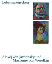 Lebensmenschen. Alexej von Jawlensky und Marianne von Werefkin