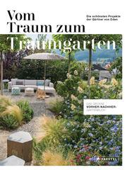 Vom Traum zum Traumgarten - Das große Vorher-Nachher-Gartenbuch