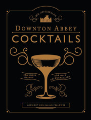 Die offiziellen Downton Abbey Cocktails