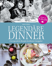 Legendäre Dinner: Unvergessliche Rezepte berühmter Gastgeber -