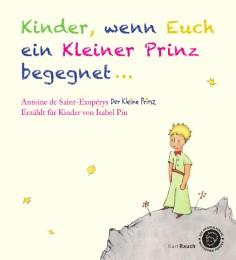 Kinder, wenn Euch ein Kleiner Prinz begegnet