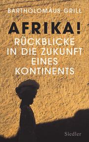 Afrika! Rückblicke in die Zukunft eines Kontinents - Cover