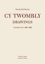 Cy Twombly: Drawings - Catalogue Raisonné 4