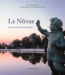 Le Nôtre - Der Gartenarchitekt Ludwigs XIV.