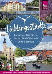Lieblingsstädte - Entspannte CityTrips in Deutschland, Österreich und der Schweiz : 28 Ideen abseits der großen Zentren