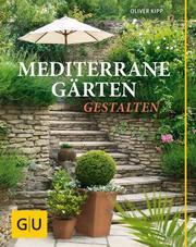 Mediterrane Gärten gestalten