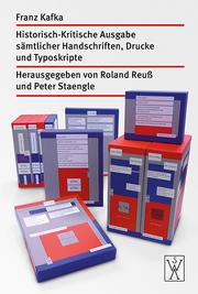 Franz Kafka-Ausgabe. Historisch-Kritische Edition sämtlicher Handschriften, Drucke und Typoskripte.