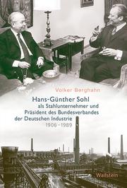 Hans-Günther Sohl als Stahlunternehmer und Präsident des Bundesverbandes der Deutschen Industrie 1906-1989Hans-Günther Sohl als Stahlunternehmer und Präsident des Bundesverbandes der Deutschen Industrie 1906-1989