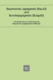 Bayerisches Jagdgesetz und Bundesjagdgesetz
