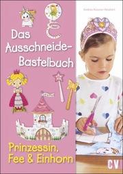 Das Ausschneide-Bastelbuch - Prinzessin, Fee & Einhorn - Cover
