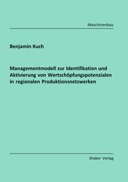 Managementmodell zur Identifikation und Aktivierung von Wertschöpfungspotenzialen in regionalen Produktionsnetzwerken