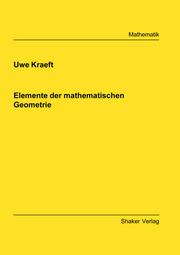 Elemente der mathematischen Geometrie