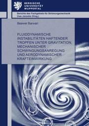 Fluiddynamische Instabilitäten haftender Tropfen unter Gravitation, mechanischer Schwingungsanregung und aerodynamischer Krafteinwirkung