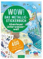 Wow! Das Metallic-Stickerbuch - Abenteuer Unterwasserwelt - Cover