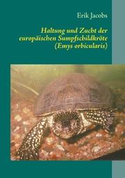 Haltung und Zucht der europäischen Sumpfschildkröte (Emys orbicularis) - Cover