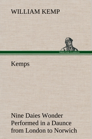 Kemps Nine Daies Wonder Performed in a Daunce from London to Norwich