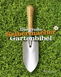 Die große Selbermacher Gartenbibel
