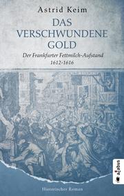 Das verschwundene Gold. Der Frankfurter Fettmilch-Aufstand 1612-1616 - Cover