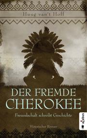 Der fremde Cherokee - Freundschaft schreibt Geschichte - Cover