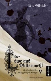Der Löwe aus Mitternacht. Geschichten des Dreißigjährigen Krieges. Band 5 - Cover