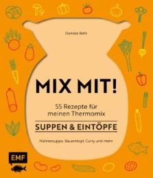 MIX MIT! 55 Rezepte für meinen Thermomix - Suppen und Eintöpfe