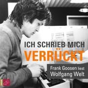 Ich schrieb mich verrückt - Frank Goosen liest Wolfgang Welt (Gekürzt) - Cover