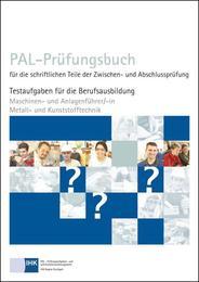 Maschinen- und Anlagenführer/-in Metall- und Kunststofftechnik - PAL-Prüfungsbuch für die schriftlichen Teile der Zwischen- und Abschlussprüfung - Cover