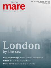 mare - Die Zeitschrift der Meere / No. 136 / London