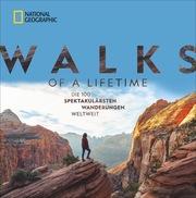 Walks of a Lifetime - Die 100 spektakulärsten Wanderungen weltweit