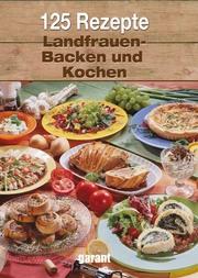 125 Rezepte Landfrauen Backen und Kochen