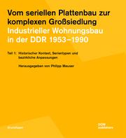 Vom seriellen Plattenbau zur komplexen Großsiedlung. Industrieller Wohnungsbau in der DDR 1953-1990 - Teil 1
