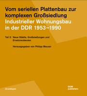 Vom seriellen Plattenbau zur komplexen Großsiedlung. Industrieller Wohnungsbau in der DDR 1953-1990 - Teil 2