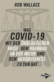 Was COVID-19 mit der ökologischen Krise, dem Raubbau an der Natur und dem Agrobusiness zu tun hat - Cover