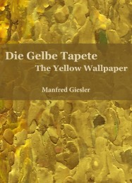Die Gelbe Tapete/The Yellow Wallpaper