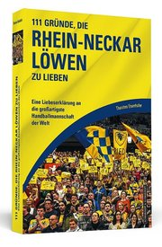 111 Gründe, die Rhein-Neckar Löwen zu lieben