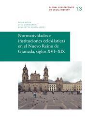Normatividades e instituciones eclesiásticas en el Nuevo Reino de Granada, siglos XVI-XIX