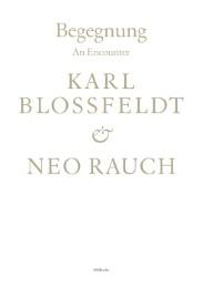 Begegnung/An Encounter: Karl Blossfeldt & Neo Rauch
