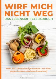 Wirf mich nicht weg - Das Lebensmittelsparbuch - Cover