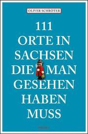 111 Orte in Sachsen, die man gesehen haben muss - Cover