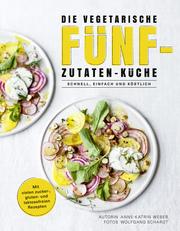 Die vegetarische Fünf-Zutaten-Küche