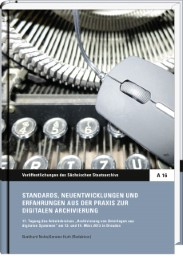 Standards, Neuentwicklungen und Erfahrungen aus der Praxis zur digitalen Archivierung - Cover