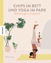 Chips im Bett und Yoga im Park - Self Care ganz entspannt - Cover
