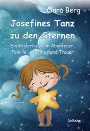 Josefines Tanz zu den Sternen - Ein Kinderbuch um Abenteuer, Familie, Abschied und Trauer