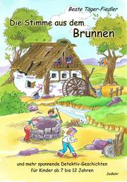 Die Stimme aus dem Brunnen und mehr spannende Detektiv-Geschichten für Kinder ab 7 bis 12 Jahren