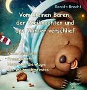 Vom kleinen Bären, der Weihnachten und den Winter verschlief - Ein Kinderbuch über Freundschaft, Natur und die Magie des Weihnachtsfestes