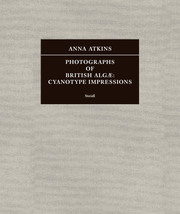 Photographs of British Algæ: Cyanotype Impressions (Sir John Herschel's Copy)