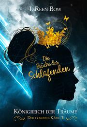 Königreich der Träume - Der goldene Käfig 1: Die Brücke der Schlafenden - Cover